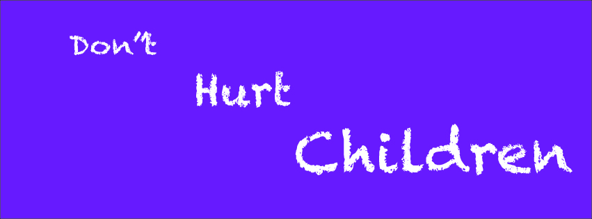 Don't Hurt Children.